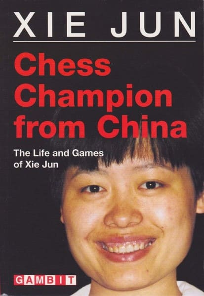 Chess Champion from China: The Life and Games of Xie Jun