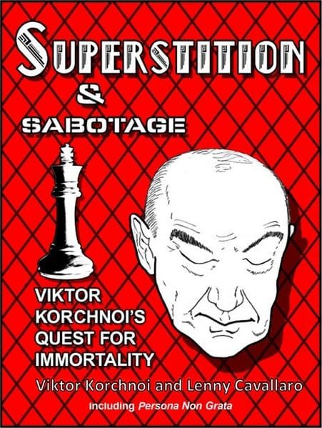 Superstition and Sabotage: Viktor Korchnoi's Quest for Immortality