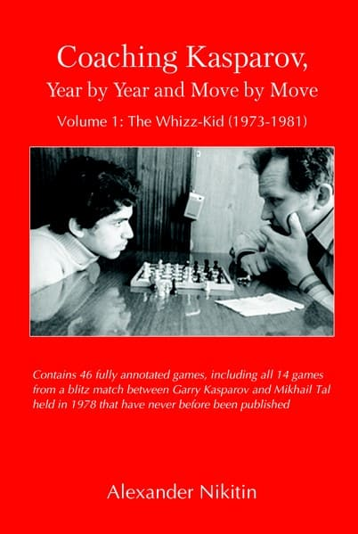 Coaching Kasparov: Year by Year and Move by Move. Volume I: The Whizz-Kid (1973-1981)