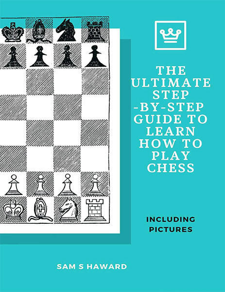 The Ultimate Step-by-Step Guide to Learn How to Play Chess