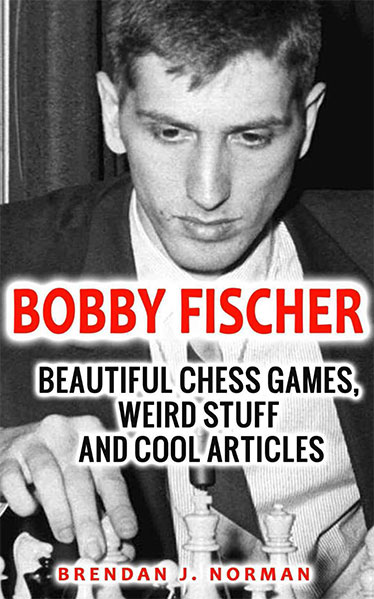 Bobby Fischer: Beautiful Chess Games, Weird Stuff and Cool Articles