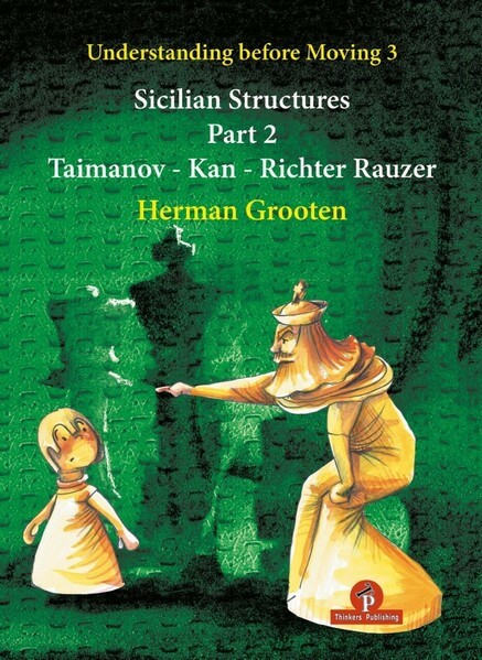 Understanding Before Moving. Volume 3: Sicilian Structures. Part 2: Sicilian Structures Taimanov, Kan and Richter-Rauzer
